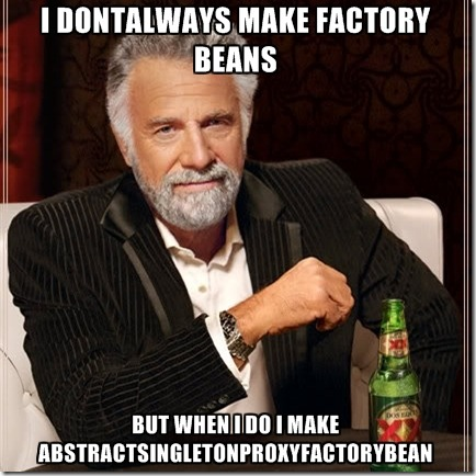 i-dontalways-make-factory-beans-but-when-i-do-i-make-abstractsingletonproxyfactorybe
